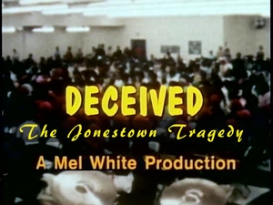 """Watch the Movie, """"Deceived - The Jones Town Tragedy"""" A Film Documentary by Mel White"""