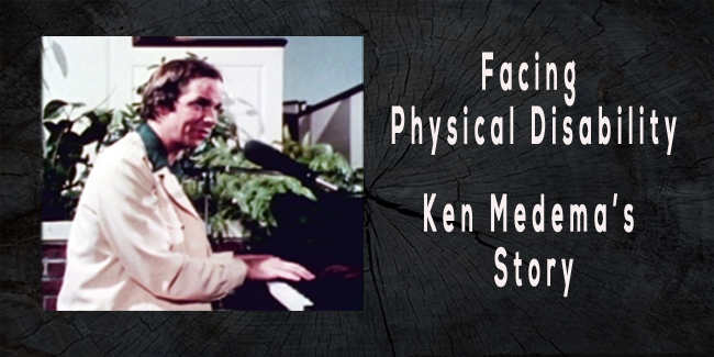 Facing Physical Disability-Ken Medema's Story